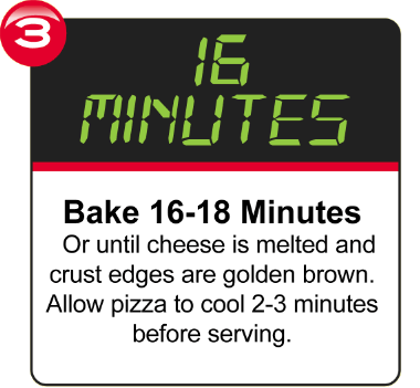 Bake 16-18 Minutes and allow pizza to cool 2 to 3 minutes before serving